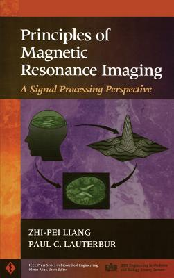 Principles of Magnetic Resonance Imaging By Liang, Zhi-Pei/ Lauterbur, Paul C.